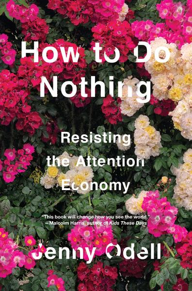 Jenny Odell, How to Do Nothing: Resisting the Attention Economy (2019)