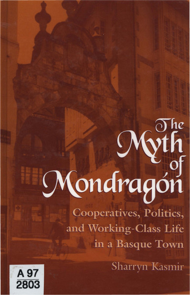 The-myth-of-Mondragon-Cooperatives-politics-and-working-class-life-in-a-Basque-town.pdf