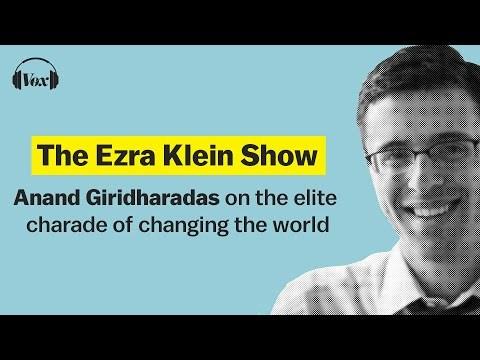 Anand Giridharadas on the elite charade of changing the world | The Ezra Klein Show