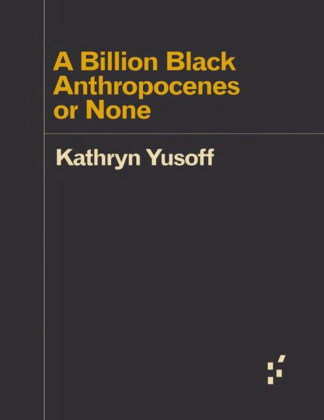 kathryn-yusoff-a-billion-black-anthropocenes-or-none.pdf