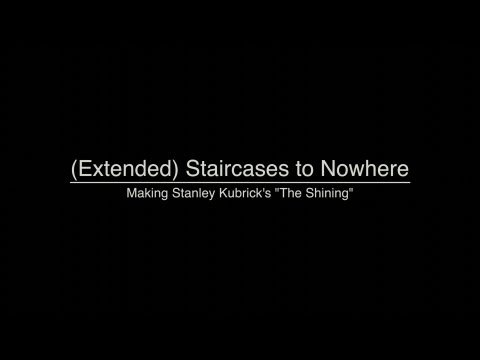 "(Extended) Staircases to Nowhere: Making Stanley Kubrick's ""The Shining"" - The Full Cut"