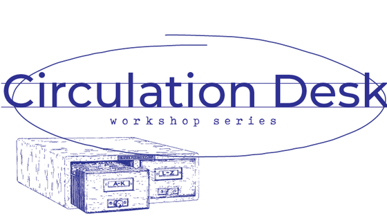 Circulation Desk: Workshop Series @ The Menial Collection