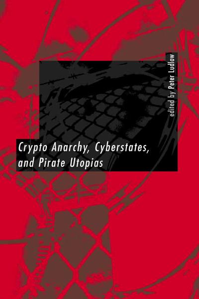 peter-ludlow-crypto-anarchy-cyberstates-and-pirate-utopias.pdf