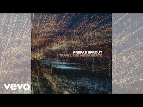 Prefab Sprout - I Trawl the Megahertz (Remastered) [Official Audio]