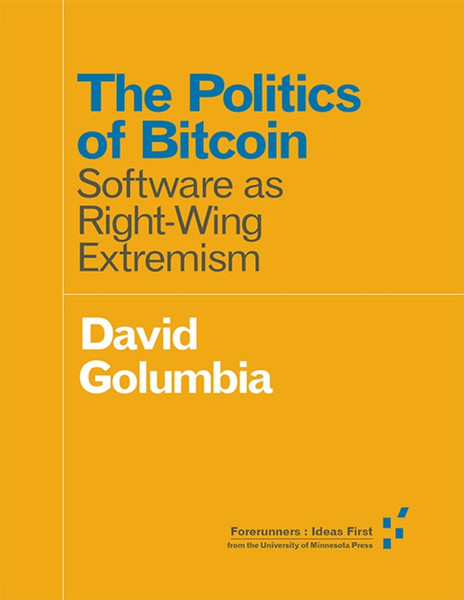david-golumbia-the-politics-of-bitcoin-software-as-rightwing-extremism-1.pdf