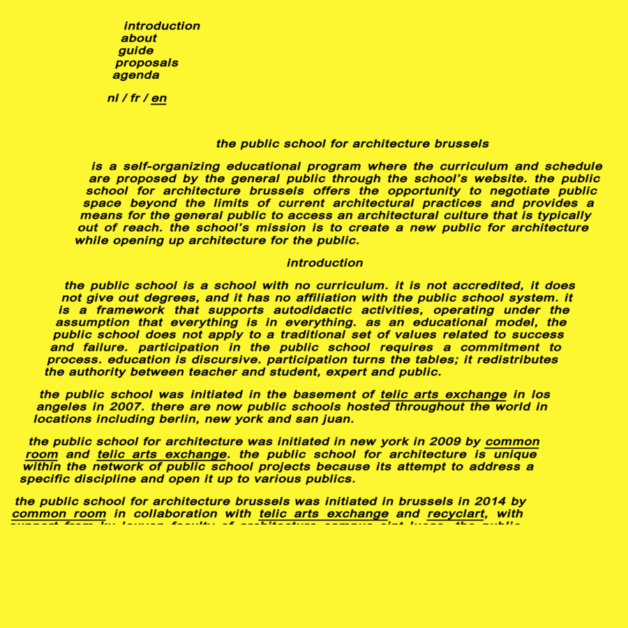 is a self-organizing educational program where the curriculum and schedule are proposed by the general public through the school's website. the public school for architecture brussels offers the opportunity to negotiate public space beyond the limits of current architectural practices and provides a means for the general public to access an architectural culture that is typically out of reach.