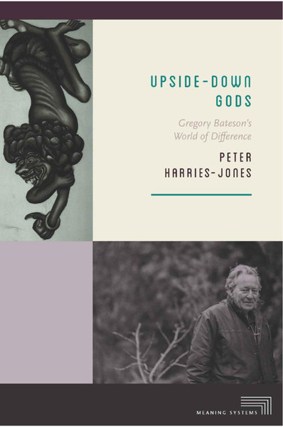 Upsidedown Gods: Gregory Bateson's World of Difference