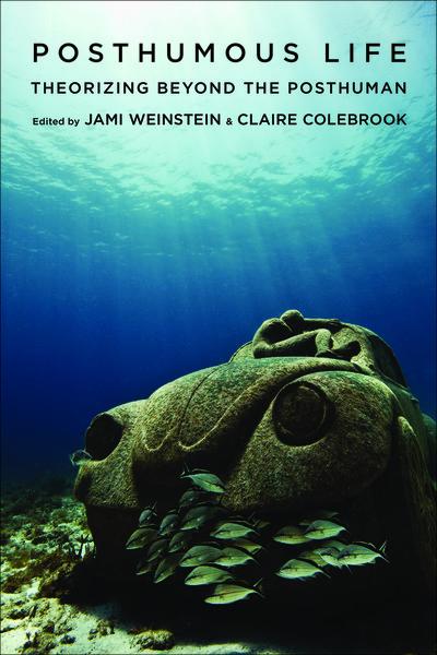 jami-weinstein-posthumous-life-theorizing-beyond-the-posthuman.pdf