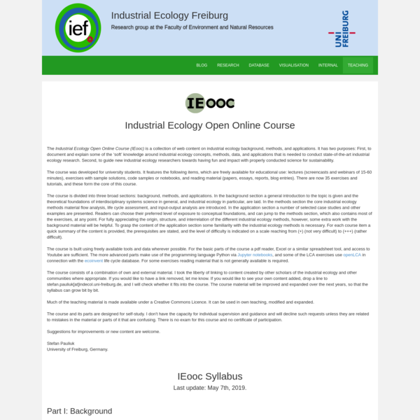 Industrial Ecology Open Online Course (IEooc) is a collection of web content on industrial ecology background, methods, and applications. It has two purposes: First, to document and explain some of the 'soft' knowledge around industrial ecology concepts, methods, data, and applications that is needed to conduct state-of-the-art industrial ecology research.