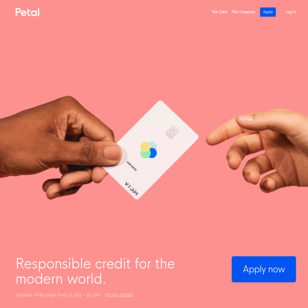 Responsible credit for the modern world. Petal doesn't charge fees, helps you spend within a budget, and rewards you when you pay on time.