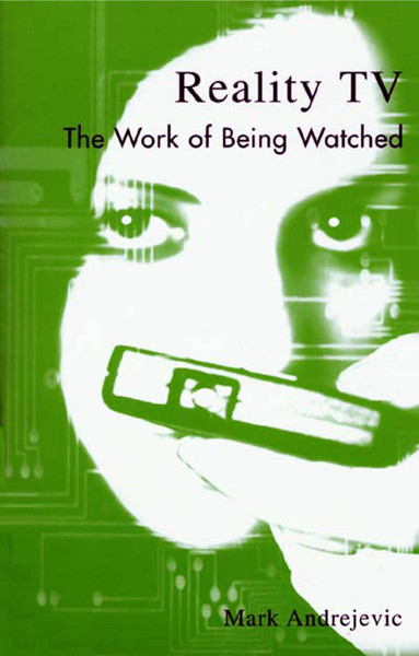 mark andrejevic reality tv the work of being watched