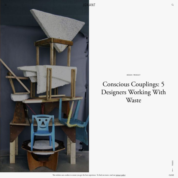 Conscious Couplings: 5 Designers Working With Waste - IGNANT