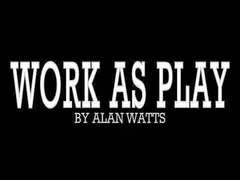 Alan Watts ~ How To Turn WORK into PLAY...