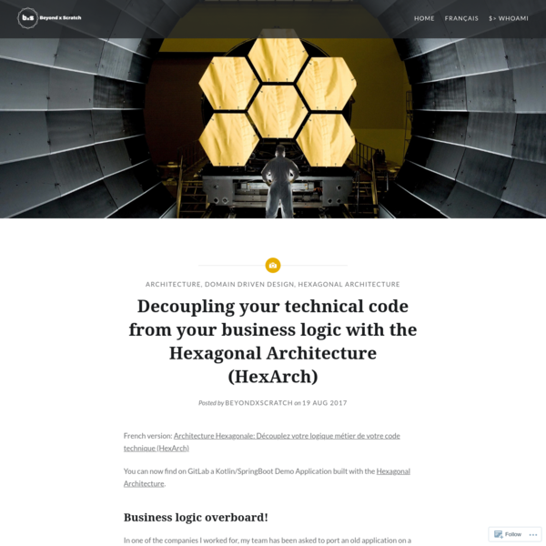 Decoupling your technical code from your business logic with the Hexagonal Architecture (HexArch)