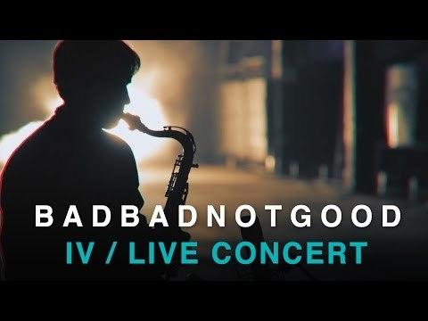 BADBADNOTGOOD | IV | Full Concert