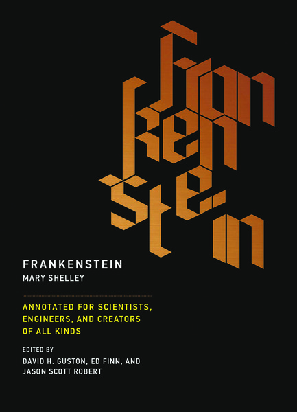 Frankenstein Annotated for Scientists, Engineers & Creators of all Kind