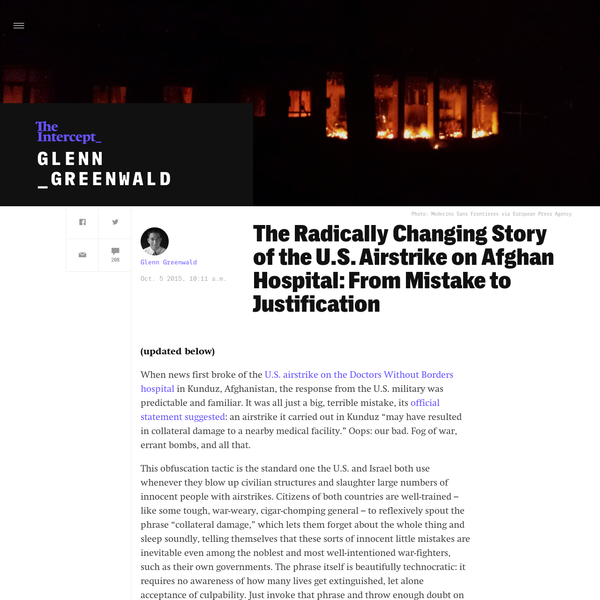 We now have U.S. and Afghan officials expressly justifying the consummate war crime: deliberately attacking a hospital filled with doctors, nurses and wounded patients. And whatever else is true, the story of what happened here has been changing rapidly as facts emerge proving the initial claims to be false.