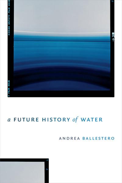 A Future History of Water - Andrea Ballestero
