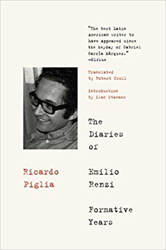 The Diaries of Emilio Renzi: The Formative Years, by Ricardo Piglia
