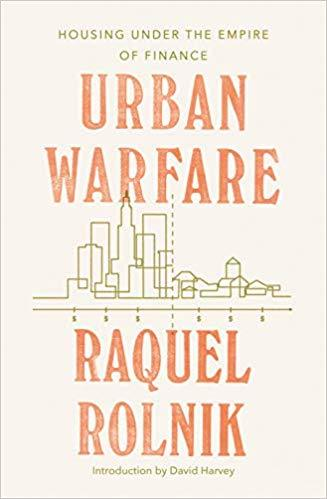 Urban Warfare: Housing under the Empire of Finance, by Raquel Rolnik