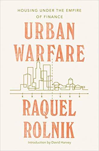 Urban Warfare: Housing under the Empire of Finance, by Raquel Rolnik
