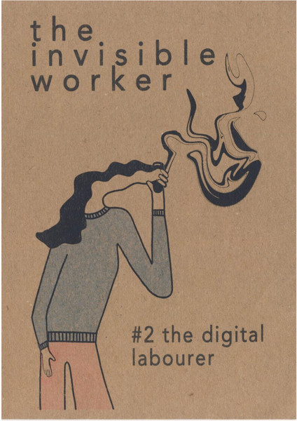 """The Invisible Worker zine issue 2: """"The Digital Labourer 