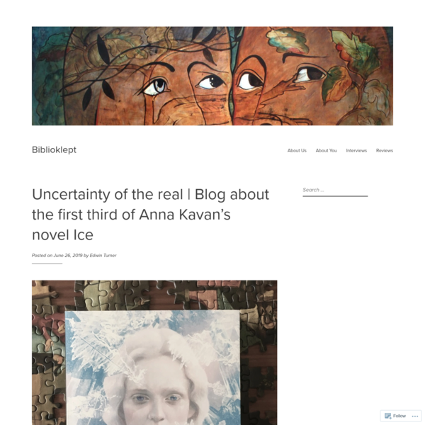 Uncertainty of the real   Blog about the first third of Anna Kavan's novel Ice