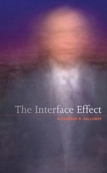 The Interface Effect - Alexander R. Galloway