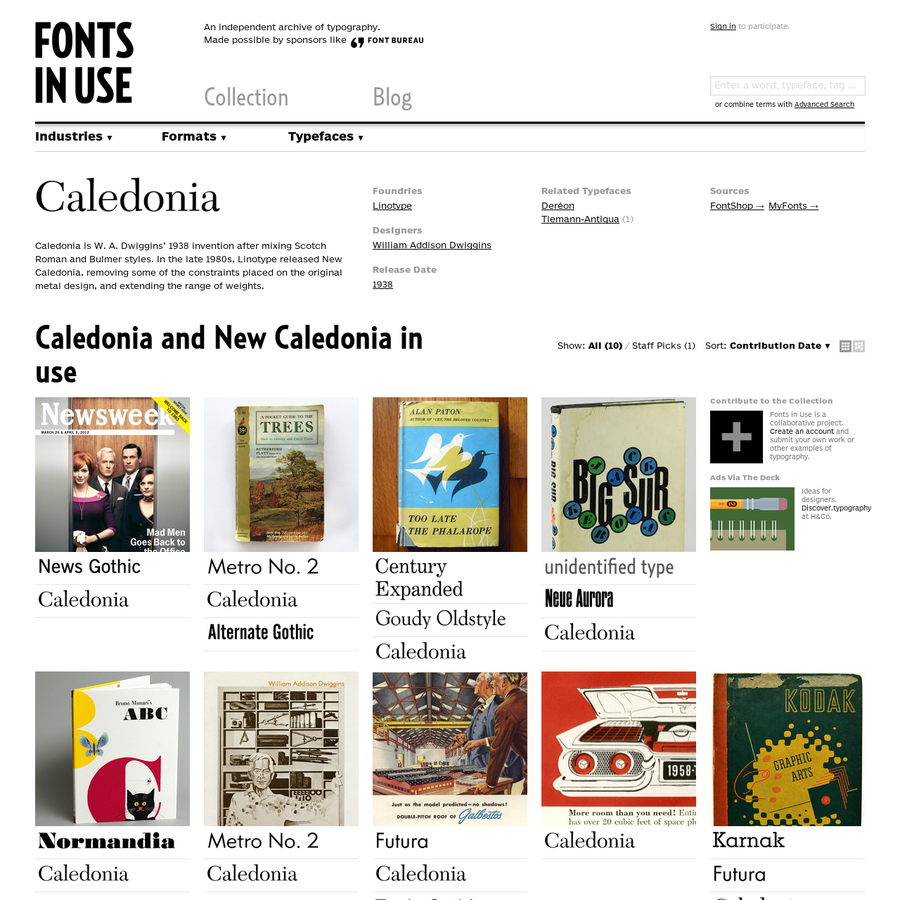 Caledonia and New Caledonia in use. Caledonia is W. A. Dwiggins' 1938 invention after mixing Scotch Roman and Bulmer styles. In the late 1980s, Linotype released New Caledonia, removing some of the constraints placed on the original metal design, and extending the range of weights.