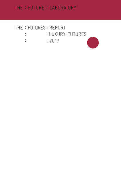 the-future-laboratory_the-futures-report_luxury-futures_2017.pdf