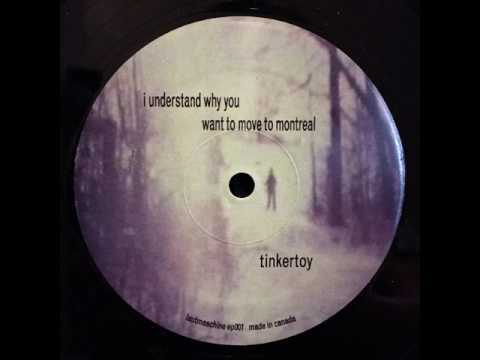 Tinkertoy - I Understand Why You Want To Move To Montreal
