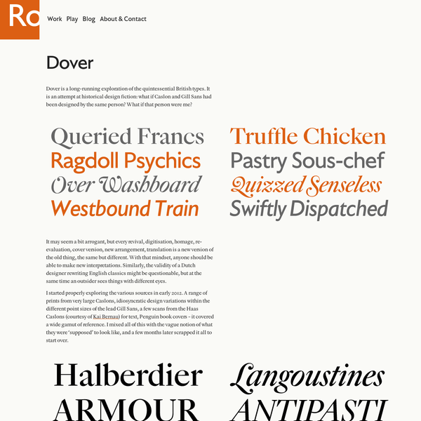 Dover is a long-running exploration of the quintessential British types. It is an attempt at historical design fiction: what if Caslon and Gill Sans had been designed by the same person? What if that person were me?