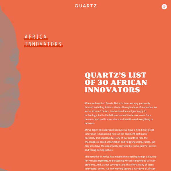 The 30 innovators on our inaugural list are from just 15 countries of 54 so we believe we're only just scratching the surface. They've been chosen for their groundbreaking work, thought-leading initiatives, creative approaches to local problems and yes, for being African innovators.