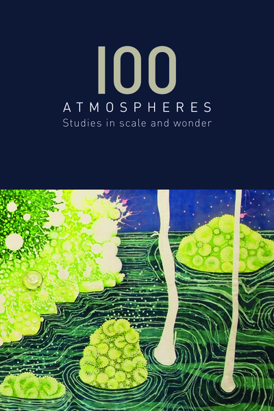 100 Atmospheres: Studies in Scale and Wonder  by The Meco Network