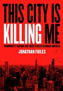 This City is Killing Me by Jonathan Foiles