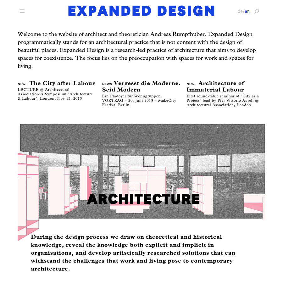 Welcome to the website of architect and theoretician Andreas Rumpfhuber. Expanded Design programmatically stands for an architectural practice that is not content with the design of beautiful places. Expanded Design is a research-led practice of architecture that aims to develop spaces for coexistence. The focus lies on the preoccupation with spaces for work and spaces for living.
