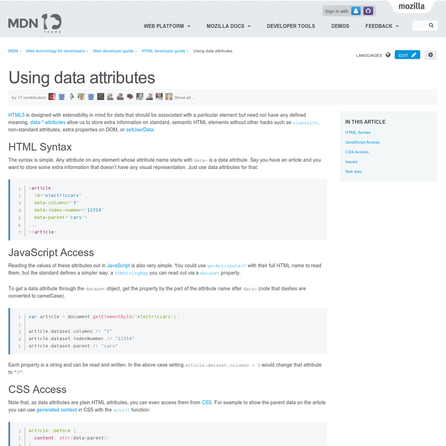 HTML5 is designed with extensibility in mind for data that should be associated with a particular element but need not have any defined meaning. data-* attributes allow us to store extra information on standard, semantic HTML elements without other hacks such as classList, non-standard attributes, extra properties on DOM, or setUserData.