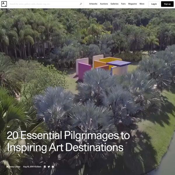 20 Essential Pilgrimages to Inspiring Art Destinations