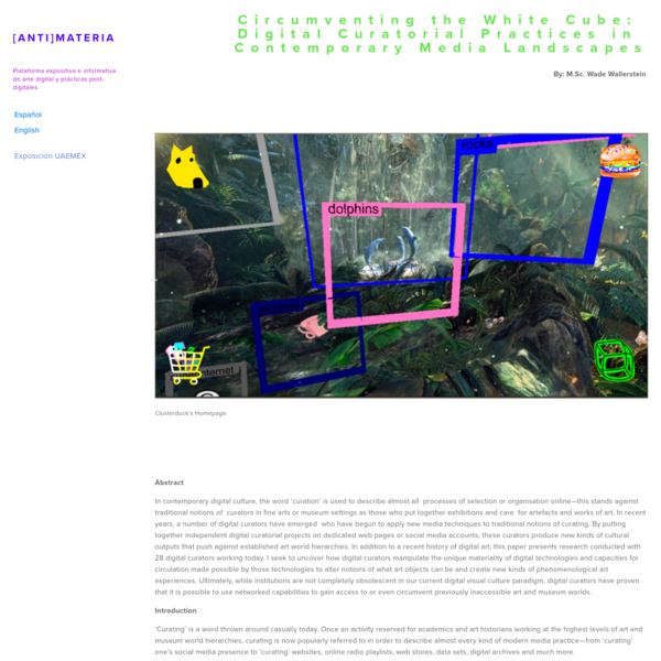 Circumventing the White Cube: Digital Curatorial Practices in Contemporary Media Landscapes - [ANTI]MATERIA