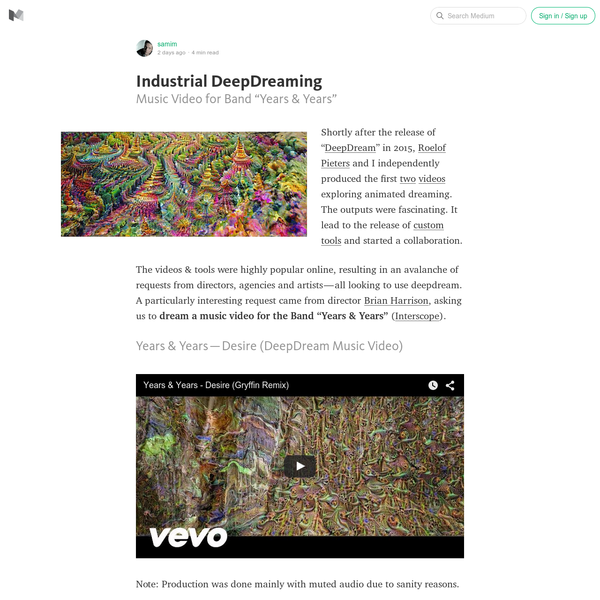 """Music Video for Band """"Years & Years"""" Shortly after the release of """" DeepDream"""" in 2015, Roelof Pieters and I independently produced the first two videos exploring animated dreaming. The outputs were fascinating. It lead to the release of custom tools and started a collaboration."""