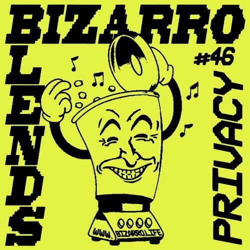 Bizarro Blends 46 // Privacy by BIZARRO