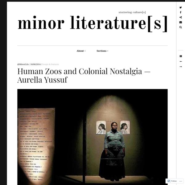 Human Zoos and Colonial Nostalgia - Aurella Yussuf