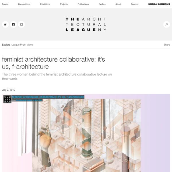 feminist architecture collaborative: it's us, f-architecture - The Architectural League of New York