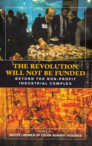 The Revolution Will Not Be Funded: Beyond the Non-Profit Industrial Complex cover - edited by INCITE!