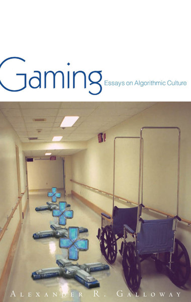 Galloway, Alexander - Gaming - Essays on Algorithmic Culture