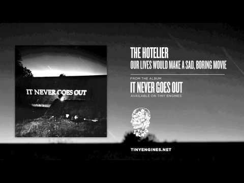 The Hotelier - Our Lives Would Make A Sad Boring Movie
