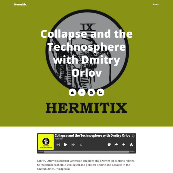 Collapse and the Technosphere with Dmitry Orlov | Hermitix