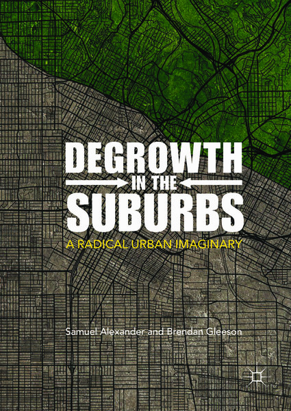 Degrowth in the Suburbs: A Radical Urban Imaginary - Samuel Alexander, Brendan Gleeson