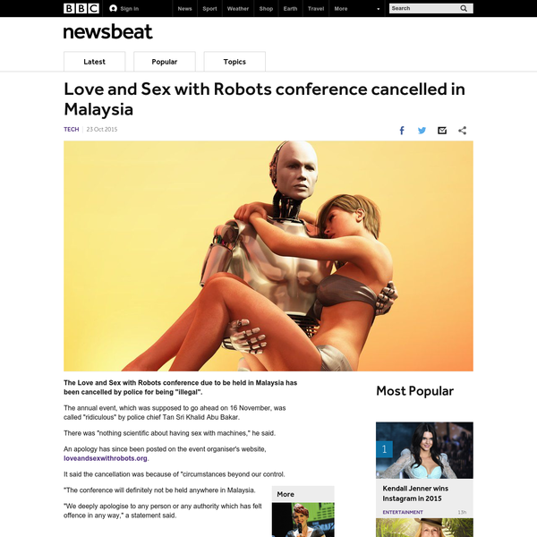 """The Love and Sex with Robots conference due to be held in Malaysia has been cancelled by police for being """"illegal"""". The annual event, which was supposed to go ahead on 16 November, was called """"ridiculous"""" by police chief Tan Sri Khalid Abu Bakar. There was """"nothing scientific about having sex with machines,"""" he said."""