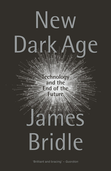 New Dark Age Technology and the End of the Future by James Bridle